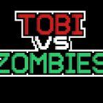 Tobi vs Zombies